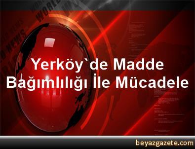 Yerköy'de Madde Bağımlılığı İle Mücadele