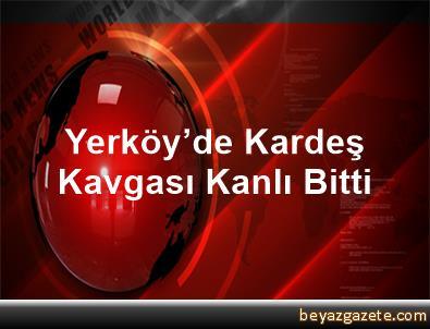 Yerköy'de Kardeş Kavgası Kanlı Bitti
