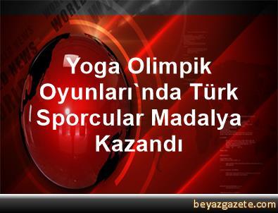 Yoga Olimpik Oyunları'nda Türk Sporcular Madalya Kazandı