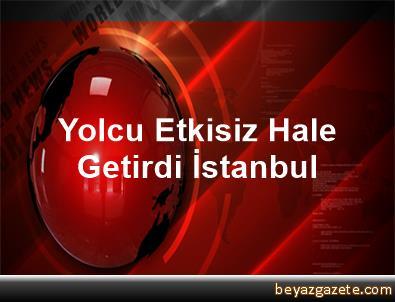 Yolcu Etkisiz Hale Getirdi İstanbul