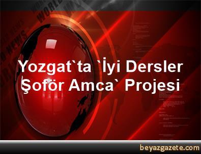 Yozgat'ta 'İyi Dersler Şoför Amca' Projesi