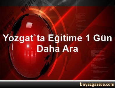 Yozgat'ta Eğitime 1 Gün Daha Ara