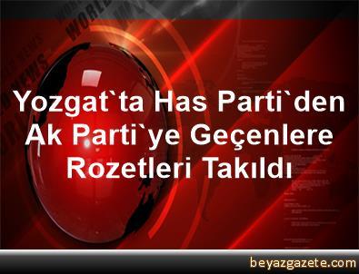 Yozgat'ta Has Parti'den Ak Parti'ye Geçenlere Rozetleri Takıldı