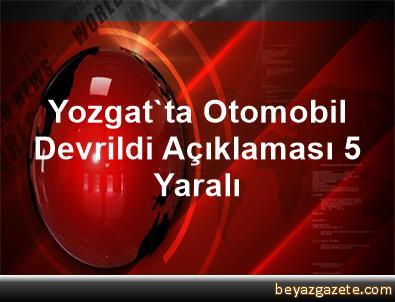 Yozgat'ta Otomobil Devrildi Açıklaması 5 Yaralı