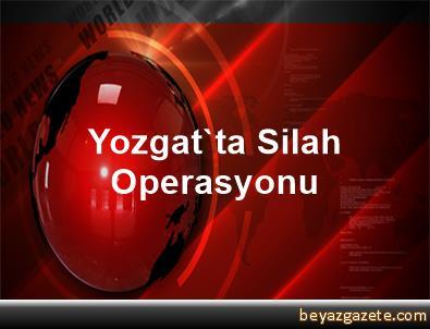 Yozgat'ta Silah Operasyonu
