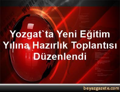 Yozgat'ta Yeni Eğitim Yılına Hazırlık Toplantısı Düzenlendi