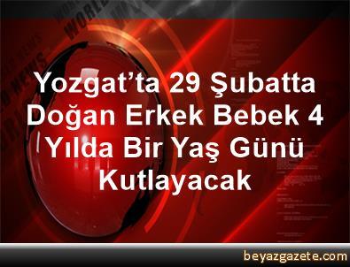 Yozgat'ta 29 Şubatta Doğan Erkek Bebek 4 Yılda Bir Yaş Günü Kutlayacak