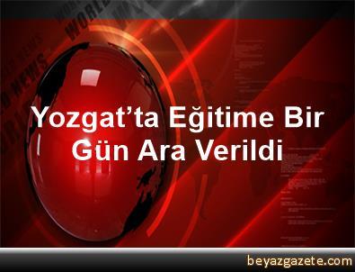 Yozgat'ta Eğitime Bir Gün Ara Verildi