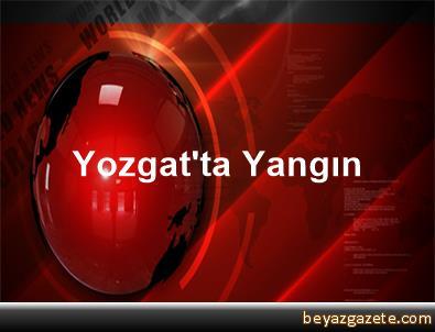Yozgat'ta Yangın