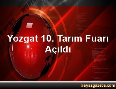 Yozgat 10. Tarım Fuarı Açıldı