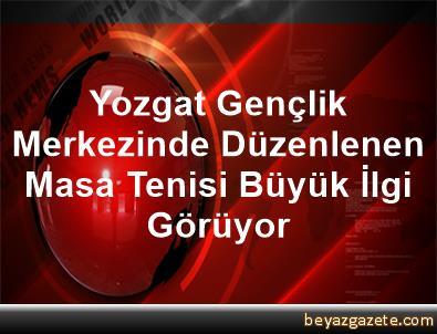 Yozgat Gençlik Merkezinde Düzenlenen Masa Tenisi Büyük İlgi Görüyor