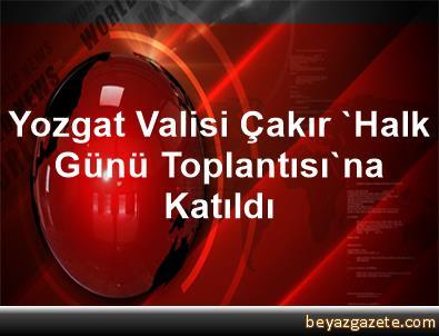 Yozgat Valisi Çakır 'Halk Günü Toplantısı'na Katıldı
