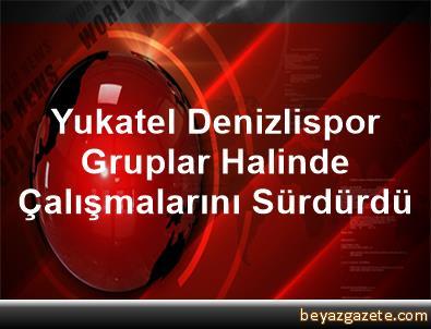 Yukatel Denizlispor, Gruplar Halinde Çalışmalarını Sürdürdü