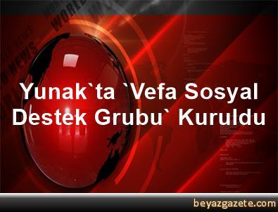 Yunak'ta 'Vefa Sosyal Destek Grubu' Kuruldu