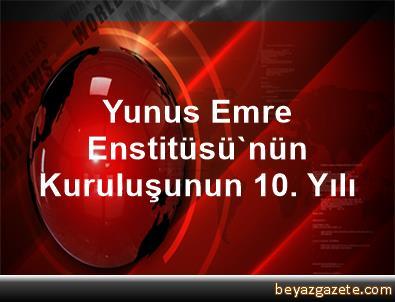 Yunus Emre Enstitüsü'nün Kuruluşunun 10. Yılı