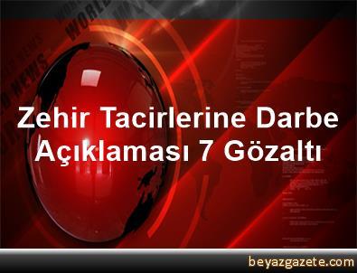 Zehir Tacirlerine Darbe Açıklaması 7 Gözaltı