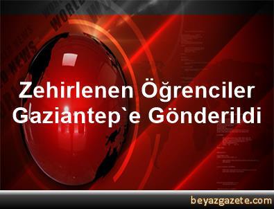 Zehirlenen Öğrenciler Gaziantep'e Gönderildi