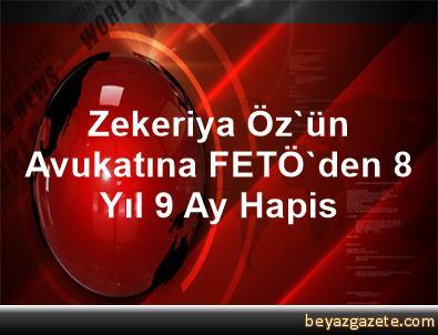 Zekeriya Öz'ün Avukatına FETÖ'den 8 Yıl 9 Ay Hapis