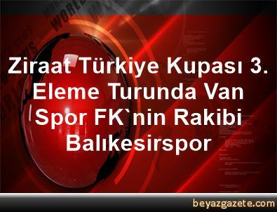 Ziraat Türkiye Kupası 3. Eleme Turunda Van Spor FK'nin Rakibi Balıkesirspor