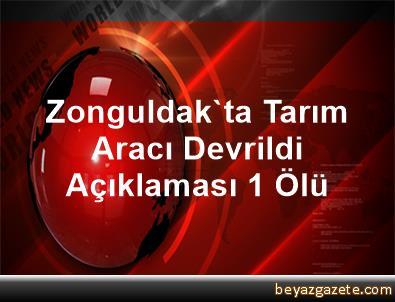 Zonguldak'ta Tarım Aracı Devrildi Açıklaması 1 Ölü