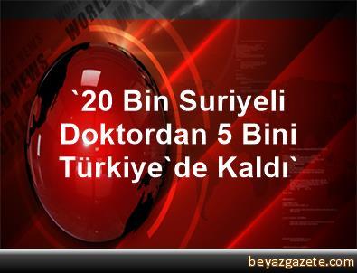 '20 Bin Suriyeli Doktordan 5 Bini Türkiye'de Kaldı'