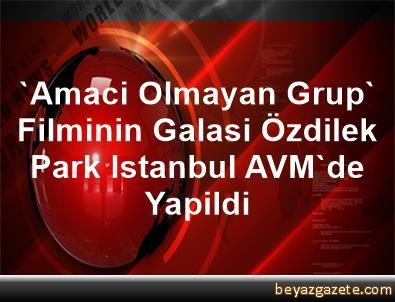 'Amaci Olmayan Grup' Filminin Galasi Özdilek Park Istanbul AVM'de Yapildi