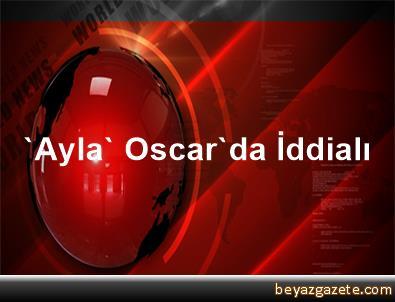 'Ayla' Oscar'da İddialı