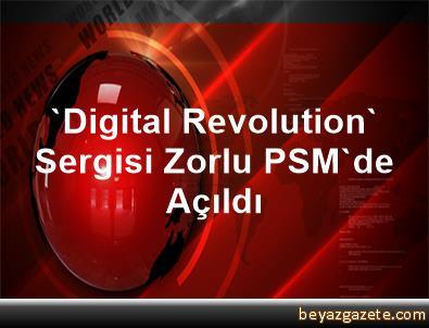 'Digital Revolution' Sergisi Zorlu PSM'de Açıldı