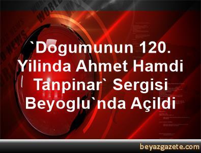 'Dogumunun 120. Yilinda Ahmet Hamdi Tanpinar' Sergisi Beyoglu'nda Açildi