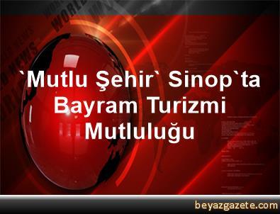 'Mutlu Şehir' Sinop'ta Bayram Turizmi Mutluluğu