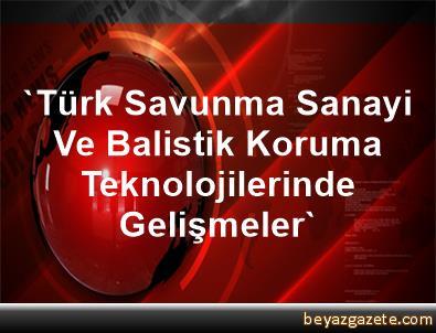 'Türk Savunma Sanayi Ve Balistik Koruma Teknolojilerinde Gelişmeler'