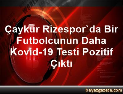 Çaykur Rizespor'da Bir Futbolcunun Daha Kovid-19 Testi Pozitif Çıktı