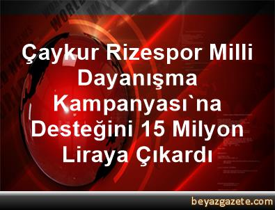 Çaykur Rizespor, Milli Dayanışma Kampanyası'na Desteğini 1,5 Milyon Liraya Çıkardı