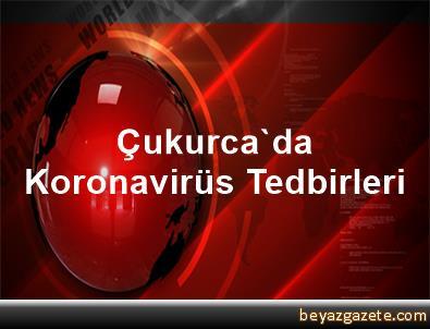 Çukurca'da Koronavirüs Tedbirleri