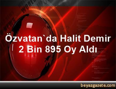 Özvatan'da Halit Demir 2 Bin 895 Oy Aldı