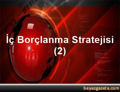 İç Borçlanma Stratejisi (2)