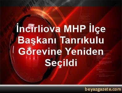 İncirliova MHP İlçe Başkanı Tanrıkulu, Görevine Yeniden Seçildi