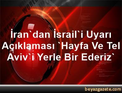 İran'dan İsrail'i Uyarı Açıklaması 'Hayfa Ve Tel Aviv'i Yerle Bir Ederiz'