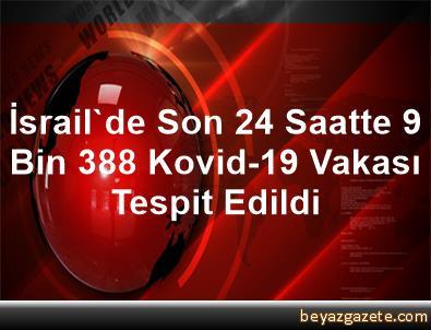 İsrail'de Son 24 Saatte 9 Bin 388 Kovid-19 Vakası Tespit Edildi