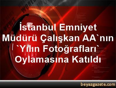 İstanbul Emniyet Müdürü Çalışkan, AA'nın 'Yılın Fotoğrafları' Oylamasına Katıldı