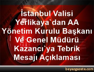 İstanbul Valisi Yerlikaya'dan AA Yönetim Kurulu Başkanı Ve Genel Müdürü Kazancı'ya Tebrik Mesajı Açıklaması
