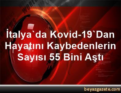 İtalya'da Kovid-19'Dan Hayatını Kaybedenlerin Sayısı 55 Bini Aştı