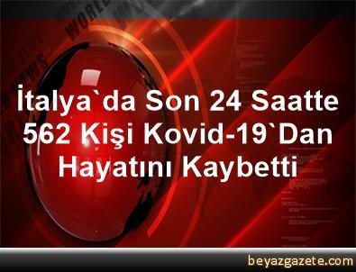 İtalya'da Son 24 Saatte 562 Kişi Kovid-19'Dan Hayatını Kaybetti