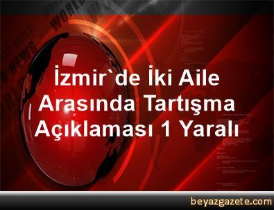 İzmir'de İki Aile Arasında Tartışma Açıklaması 1 Yaralı