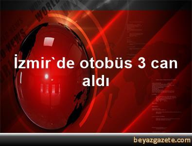 İzmir'de otobüs 3 can aldı