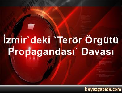 İzmir'deki 'Terör Örgütü Propagandası' Davası
