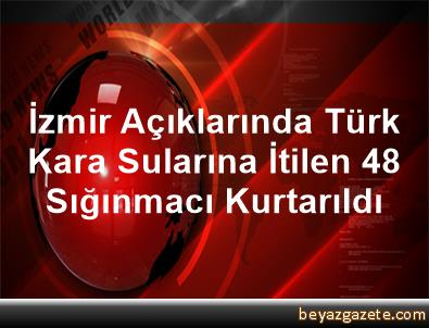 İzmir Açıklarında Türk Kara Sularına İtilen 48 Sığınmacı Kurtarıldı