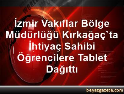 İzmir Vakıflar Bölge Müdürlüğü, Kırkağaç'ta İhtiyaç Sahibi Öğrencilere Tablet Dağıttı