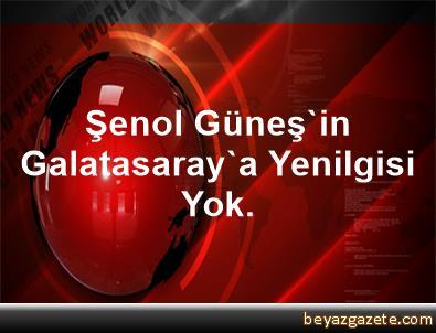 Şenol Güneş'in Galatasaray'a Yenilgisi Yok.