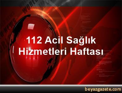 112 Acil Sağlık Hizmetleri Haftası
